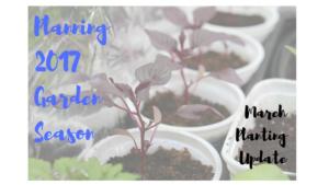 Planning 2017 Garden Season – March Planting Update